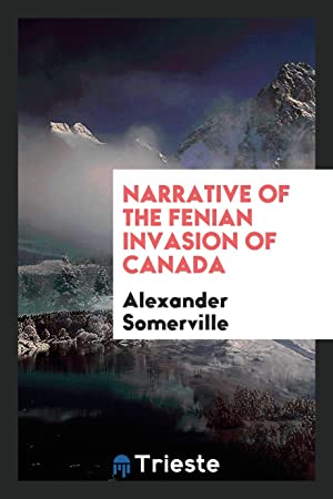 Narrative of the Fenian Invasion of Canada: Alexander Somerville