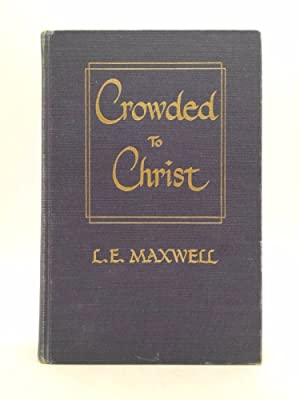 Crowded to Christ: Maxwell, L. E.