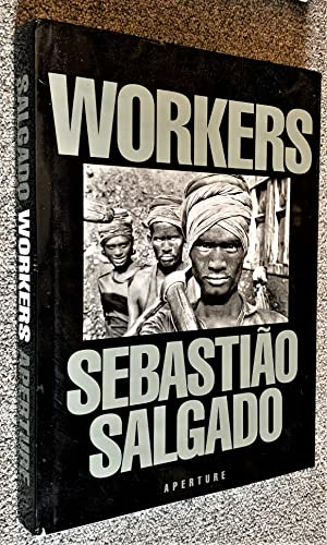 Workers: an Archaeology of the Industrial Age: Salgado, Sebastiao