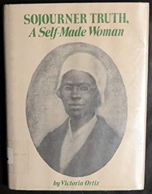 Sojourner Truth, a Self-Made Woman.: Ortiz, Victoria