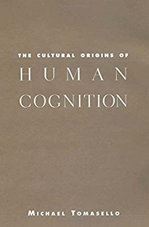 The Cultural Origins of Human Cognition.: Tomasello, Michael