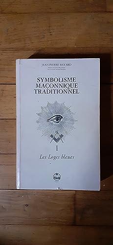 Symbolisme maçonnique traditionnel. I. Les Loges bleues.: BAYARD Jean-Pierre.