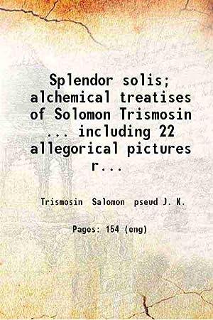 Splendor solis; alchemical treatises of Solomon Trismosin: Trismosin Salomon pseud
