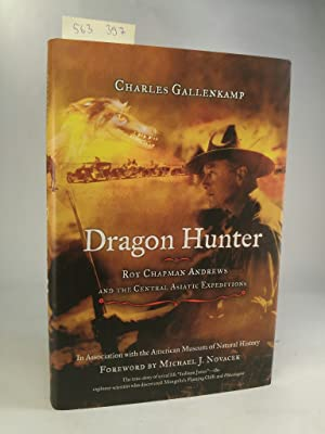 Dragon Hunter. Roy Chapman Andrews and the Central Asiatic Expeditions. [Neubuch] Foreword by Mic...