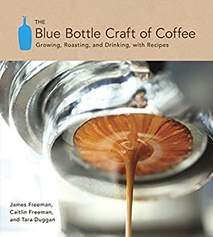 Seller image for The Blue Bottle Craft of Coffee: Growing, Roasting, and Drinking, with Recipes for sale by My Books Store
