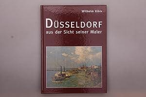 DÜSSELDORF AUS DER SICHT SEINER MALER.: Körs, Wilhelm