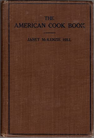 The American Cook Book: Recipes for Everyday: Hill, Janet McKenzie