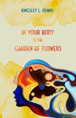 Imagen del vendedor de In Your Body is the Garden of Flowers (Paperback or Softback) a la venta por BargainBookStores