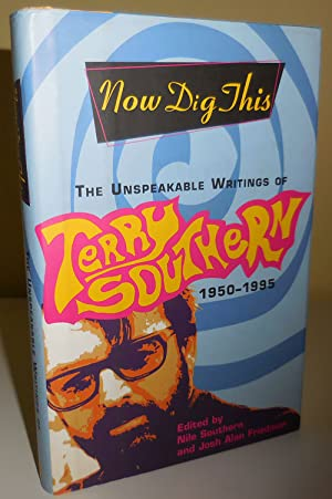 Now Dig This - The Unspeakable Writings of Terry Southern 1950 - 1995 (Inscribed by Friedman to A...
