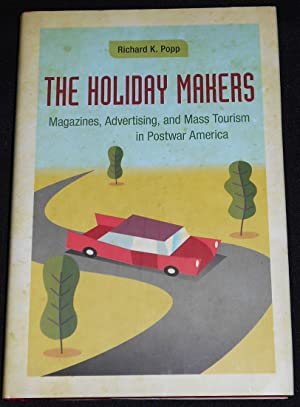 The Holiday Makers: Magazines, Advertising, and Mass Tourism in Postwar America
