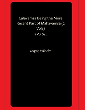 Culavamsa Being the More Recent Part of: Geiger, Wilhelm