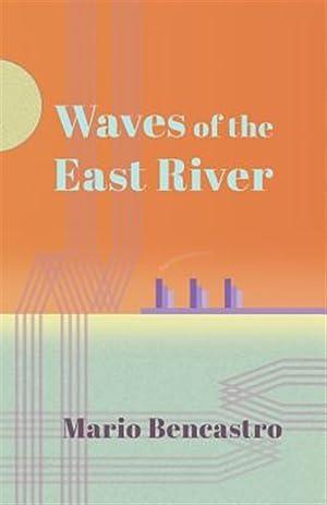 Waves of the East River: Bencastro, Mario