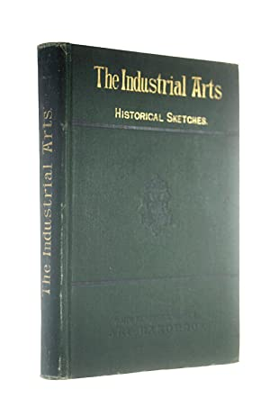 The Industrial Arts: Historical Sketches With Numerous: William Maskell