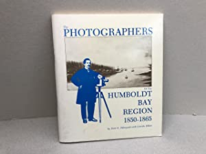 THE PHOTOGRAPHERS OF THE HUMBOLDT BAY REGION 1850 - 1865 ( signed and dated )
