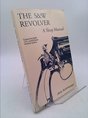 The S&W Revolver A Shop Manual: Covers: Jerry Kuhnhausen