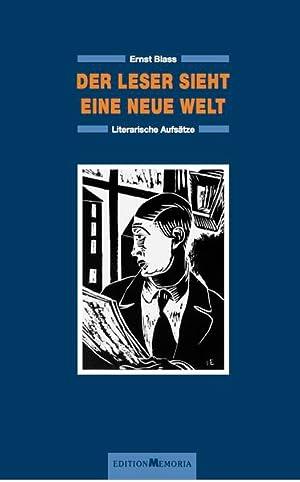 Der Leser sieht eine neue Welt: Literarische: Blass, Ernst:
