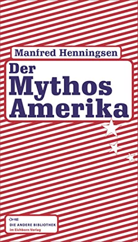 Der Mythos Amerika. Die Andere Bibliothek ;: Henningsen, Manfred: