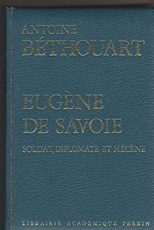 Eugène de Savoie - Soldat, diplomate et: BETHOUART Antoine