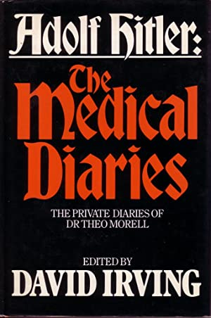 Adolf Hitler: The Medical Diaries (The Private: MORELL Theo and