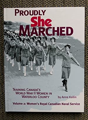 PROUDLY SHE MARCHED: TRAINING CANADA'S WORLD WAR II WOMEN IN WATERLOO COUNTY. VOLUME 2: WOMEN'S R...