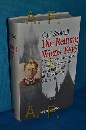 Die Rettung Wiens 1945 : mein Leben,: Szokoll, Carl: