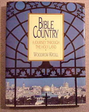 Bible Country: A journey Through the Holy: Kroll, Woodrow