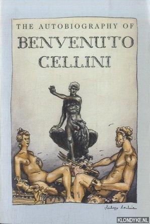 The Autobiography of Benvenuto Cellini: Cellini, Benvenuto &