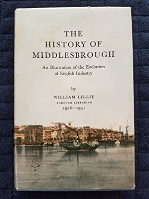 The History of Middlesbrough : An Illustration of the Evolution of English Industry