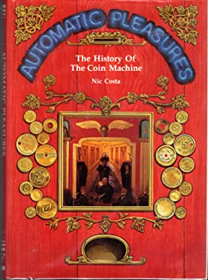 Automatic Pleasures: The History of the Coin: Costa, Nic