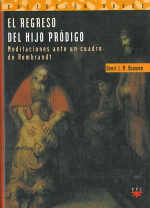 EL REGRESO DEL HIJO PRÓDIGO. Meditaciones ante: NOUWEN, Henri J.