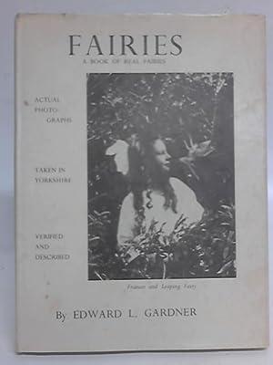 Fairies: A Book Of Real Fairies. The: Edward L Gardner