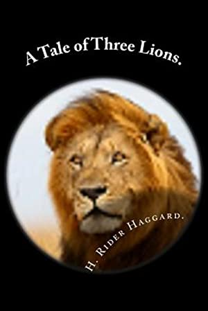 A Tale of Three Lions.: Haggard, H. Rider