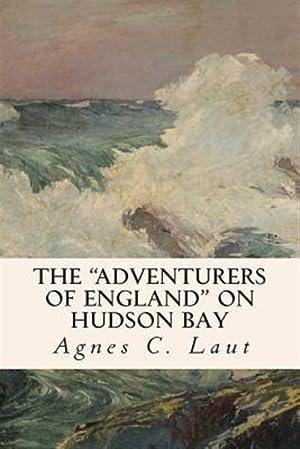 The Adventurers of England on Hudson Bay: Laut, Agnes C.
