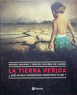 La tierra herida. ¿ Qué mundo heredarán: Delibes, Miguel (
