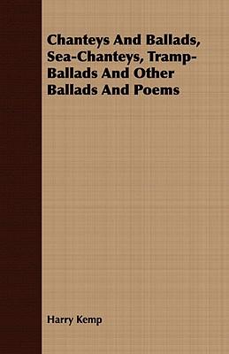 Chanteys and Ballads, Sea-Chanteys, Tramp-Ballads and Other: Kemp, Harry