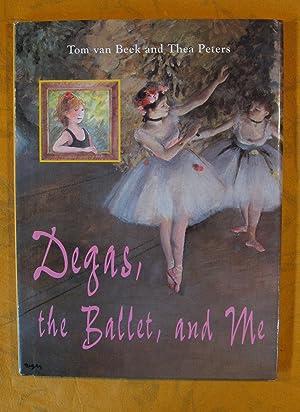 Degas, the Ballet, and Me: Van Beek, Tom;