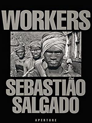 Workers: An Archaeology of the Industrial Age.: SALGADO, SEBASTIAO.
