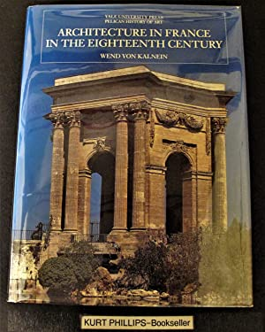 Architecture in France in the Eighteenth Century (The Yale University Press Pelican History of Art)