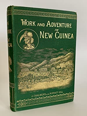 Work and adventure in New Guinea 1877 to 1885