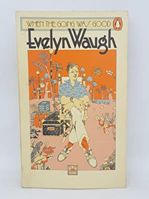When The Going Was Good: Waugh, Evelyn,