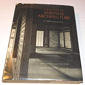 THE ROOTS OF JAPANESE ARCHITECTURE, a photographic quest by Yukio Futagawa, with text and comment...