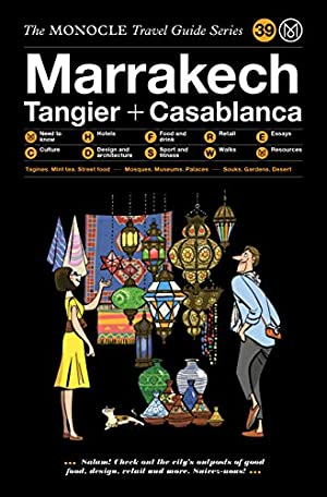 Marrakech, Tangier + Casablanca. The Monocle travel guide series ; 39;