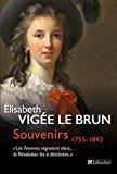 Souvenirs 1755-1842 : les femmes régnaient alors,: Vigée-le Brun, Elisabeth