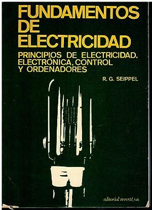 FUNDAMENTOS DE ELECTRICIDAD. PRINCIPIOS DE ELECTRICIDAD, ELECTRÓNICA,: Seippel, R. G.