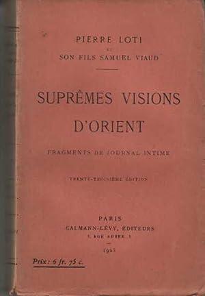 Supremes visions d'orient - fragments de journal: Pierre Loti Et
