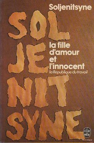 La Fille d'amour et l'innocent ou la: Soljénitsyne Alexandre
