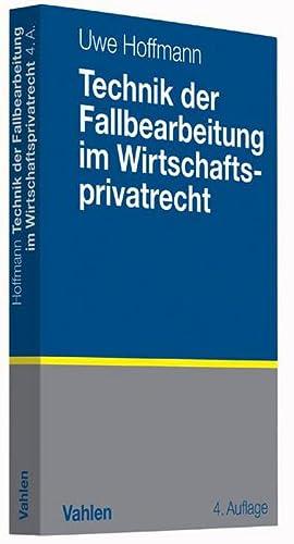 Technik der Fallbearbeitung im Wirtschaftsprivatrecht: Uwe Hoffmann