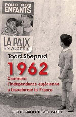 1962. comment l'indépendance algérienne a transformé la: Shepard Todd