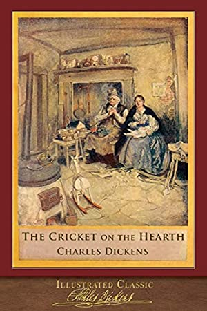 The Cricket on the Hearth (Illustrated Classic): Dickens, Charles
