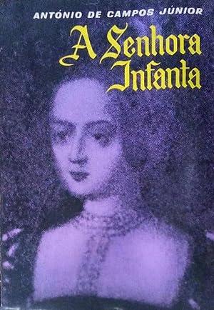 A SENHORA INFANTA. [Volume I]: CAMPOS JÚNIOR. (António